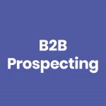 Essential B2B Prospecting Tips For Salespeople